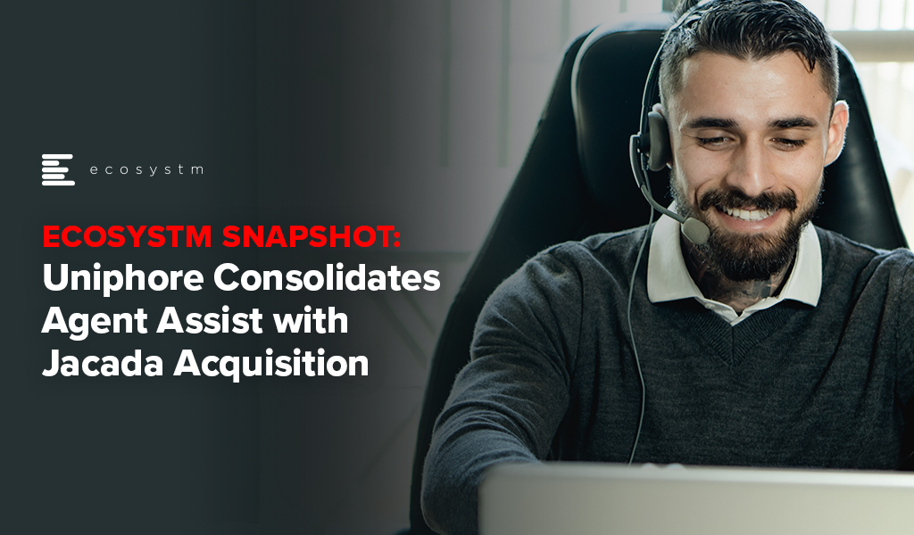 Ecosystm-Snapshot-Uniphore-Consolidates-Agent-Assist-with-Jacada-Acquisition