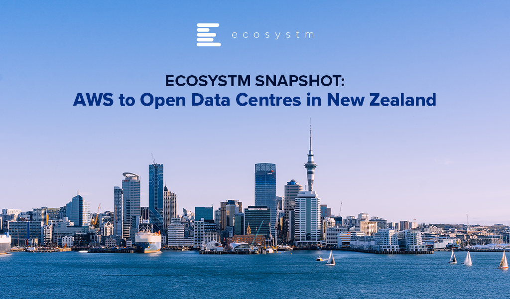 Ecosystm-Snapshot-AWS-to-Open-Data-Centres-in-New-Zealand