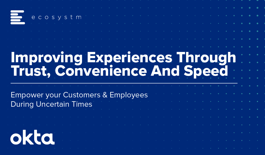 Ecosystm Whitepaper_Improving experiences through trust convenience and speed